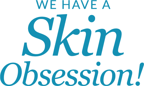 We Have a Skin Obsession!